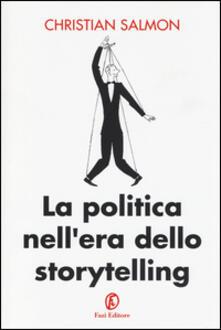 La politica nell'era dello storytelling - Christian Salmon - copertina