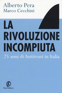 La La rivoluzione incompiuta. 25 anni di antitrust in Italia - Pera Alberto Cecchini Marco - wuz.it