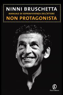 Manuale di sopravvivenza dell'attore non protagonista - Ninni Bruschetta - ebook