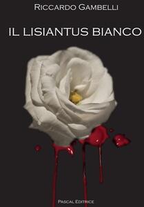 Riccardo Gambelli, Il lisiantus bianco, il Leccio, Siena 2018