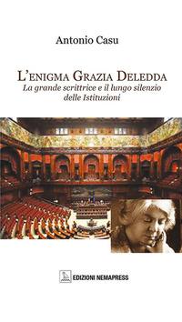 L' L' enigma Grazia Deledda. La grande scrittrice e il lungo silenzio delle istituzioni - Casu Antonio - wuz.it