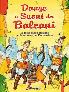 Danze e suoni dei Balcani. Con CD Audio. Danze e coreografie tradizionali per bambini. Intercultura. Libro didattico con canzoni