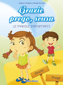 Grazie prego, scusa. Le parole importanti. Ediz. illustrata. Con CD Audio