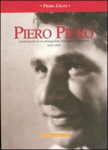 Piero Piero. Autobiografia di un protagonista della guerra partigiana1943-1945