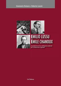 Emilio Lussu Èmile Chanoux. La fondazione di un ordinamento federale per le democrazie regionali