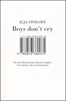 Boys don't cry. Da San Pietroburgo a Kuala Lampur. Un romanzo di non formazione - Ilja Stogoff - copertina