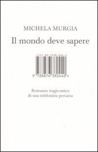 Il Il mondo deve sapere. Romanzo tragicomico di una telefonista precaria - Murgia Michela - wuz.it