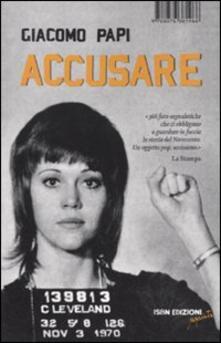 Accusare. Storia del Novecento in 366 foto segnaletiche - Giacomo Papi - copertina