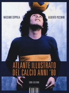 Libro Atlante illustrato del calcio anni '80 Massimo Coppola Alberto Piccinini
