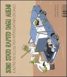 Sono stato rapito dagli alieni e altre 100 scuse per ritardatari cronici - Dave Skinner,Henry Paker - copertina