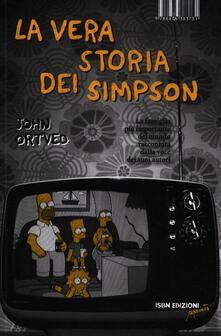 La vera storia dei Simpson. La famiglia più importante del mondo raccontata dalla voce dei suoi autori - John Ortved - copertina