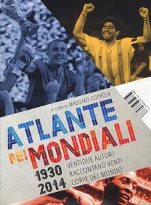 Librisulladiversita.it Atlante dei mondiali di calcio 1930-2014. Ventidue autori raccontano venti coppe del mondo Image