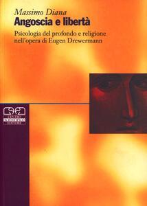 Angoscia e libertà. Psicologia del profondo e religione nell'opera di Eugen Drewermann