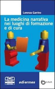 La medicina narrativa nei luoghi di formazione e di cura - Lorenza Garrino - copertina