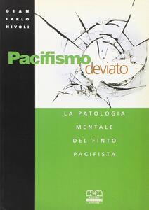 Pacifismo deviato. La patologia mentale del finto pacifista