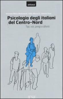 Psicologia degli italiani del centro-nord. Tipi, vizi, pregi e difetti.pdf