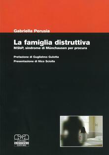 Mercatinidinataletorino.it La famiglia distruttiva. MSbP, sindrome di Munchausen per procura Image