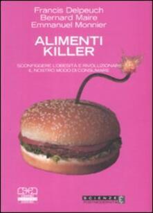Alimenti killer. Sconfiggere lobesità e rivoluzionare il nostro modo di consumare.pdf