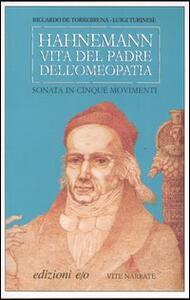 Hahnemann. Vita del padre dell'omeopatia. Sonata in cinque movimenti