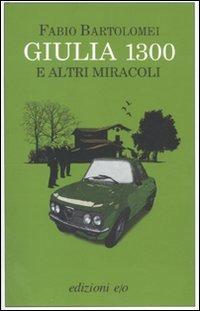 Giulia 1300 e altri miracoli - Bartolomei Fabio - wuz.it