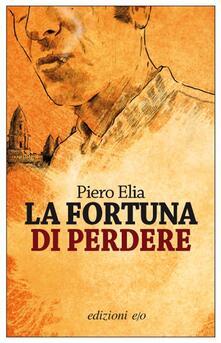 La fortuna di perdere - Piero Elia - ebook