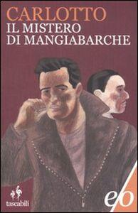 Libro Il mistero di Mangiabarche Massimo Carlotto