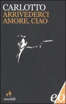 Arrivederci amore, ciao - Massimo Carlotto - copertina