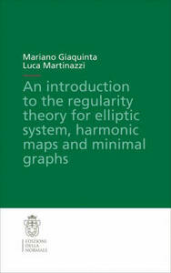 Introduction to the regularity theory for elliptic systems, harmonic maps and minimal graphs (An)