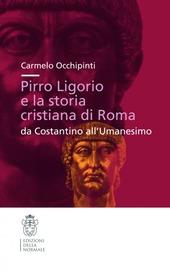Pirro Ligorio e la storia cristiana di Roma. Da Costantino all'umanesino