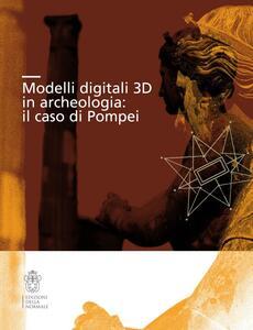 Modelli digitali 3D in archeologia. Il caso di Pompei