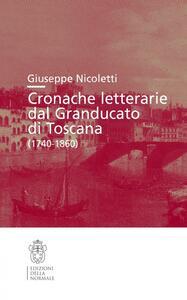 Cronache letterarie dal Granducato di Toscana (1740-1860)