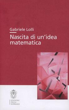 Nascita di un'idea matematica - Gabriele Lolli - copertina