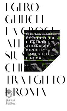 I geroglifici e la croce. Athanasius Kircher tra Egitto e Roma.pdf
