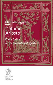 Mercatinidinataletorino.it L' ultimo Ariosto. Dalle Satire ai Frammenti autografi Image