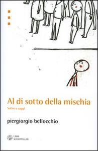 Al di sotto della mischia. Satire e saggi - Piergiorgio Bellocchio - copertina