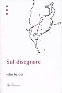 Libro Sul disegnare John Berger
