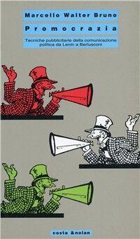 Promocrazia. Tecniche pubblicitarie della comunicazione politica da Lenin a Berlusconi