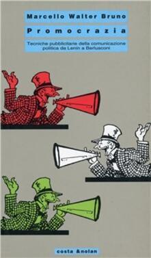 Radiospeed.it Promocrazia. Tecniche pubblicitarie della comunicazione politica da Lenin a Berlusconi Image