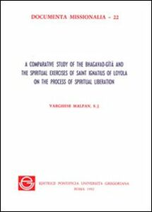 Comparative study of the Bhagavad-Gita and the spiritual exercises of saint Ignatius of Loyola on the process of spiritual liberation (A)
