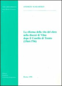 La riforma della vita del clero nella diocesi di Vilna dopo il Concilio di Trento (1564-1796)