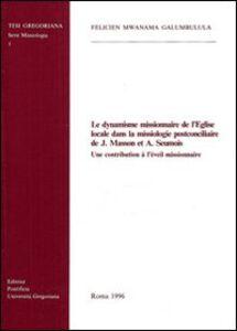 Le dynamisme missionaire de l'Eglise locale dans la missiologie postconciliaire de J. Masson et A. Seumois. Une contribution à l'éveil missionaire