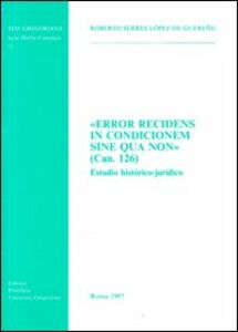 Error recidens in condicionem sine qua non (can. 126). Estudio histórico-jurídico