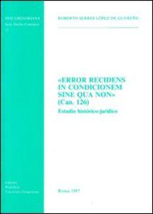 Error recidens in condicionem sine qua non (can. 126). Estudio histórico-jurídico