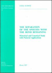 The Separation of the spouses with the bond remaining. Historical and canonical study with pastoral applications