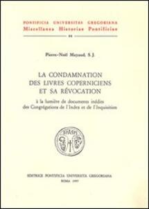 La condamnation des livres coperniciens et sa révocation à la lumière de documents inédits des congrégations de l'index et de l'inquisition