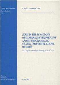 Jesus in the synagogue of Capernaum: the Pericope and its programmatic character for the Gospel of Mark. An exegetico-theological study of Mark 1:21-28