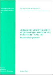 «Error qui versetur circa id quod substantiam actus constituit» (can. 126). Studio storico-giuridico