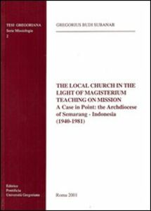 The local Church in the light of magisterium teaching on mission. A case in point: the archdiocese of Semarang-Indonesia (1940-1981)