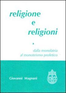 Religione e religioni. Dalla monolatria al monoteismo profetico. Vol. 1