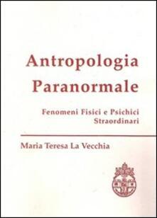 Antropologia paranormale. Fenomeni fisici e psichici straordinari.pdf